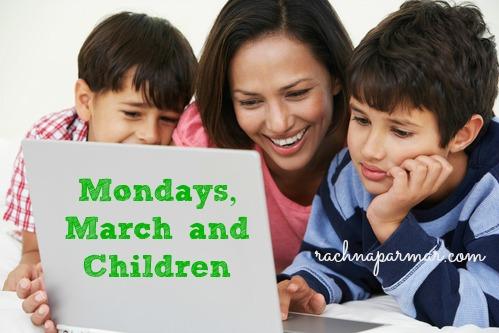 Mondays, March and Children
